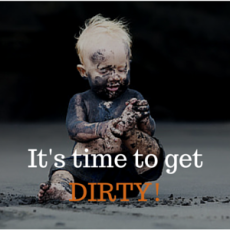 Let your kids get dirty!